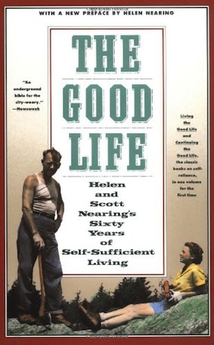 Living The Good Life By Helen and Scott Nearing