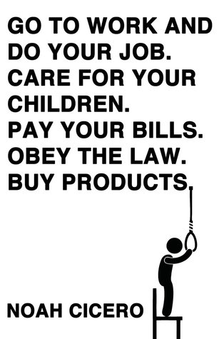 Noah Ciceros Go To Work and Do Your job Care for Your Children Pay Your Bills Obey the Law Buy Products